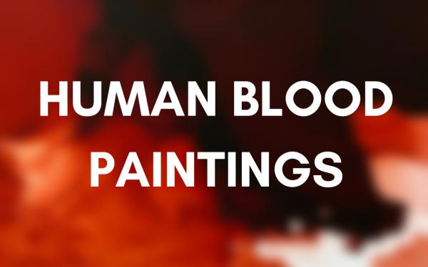 HUMAN BLOOD PAINTINGS