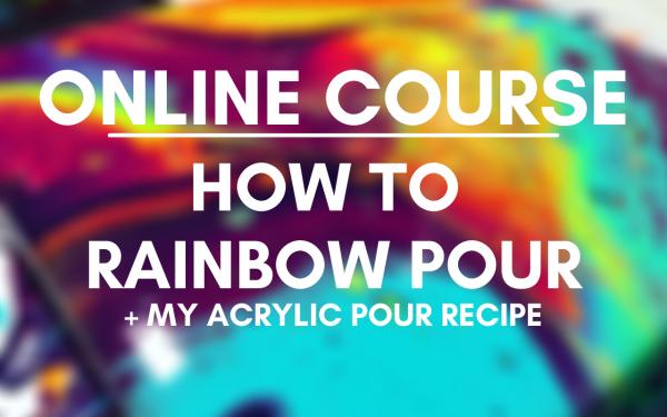 ONLINE COURSE: How to rainbow pour! (+acrylic pour recipe!)